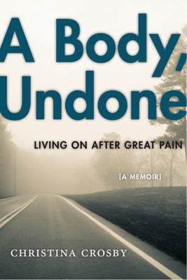 A Body, Undone - Living on after Great Pain