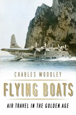 Flying Boats - Air Travel in the Golden Age