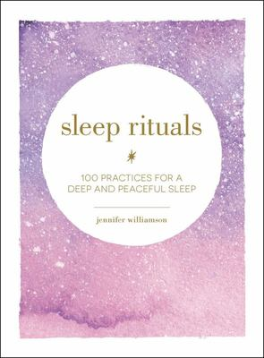 Sleep Rituals - 100 Practices for a Deep and Peaceful Sleep
