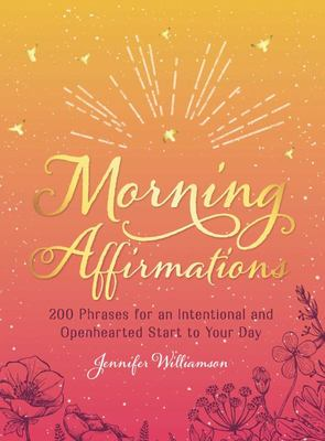 Morning Affirmations - 200 Phrases for anIntentional and Openhearted Start to Your Day