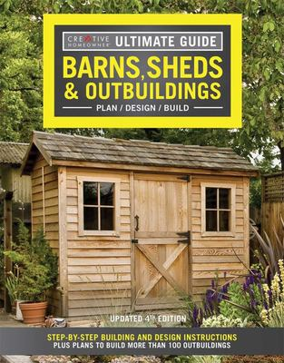 Barns, Sheds and Outbuildings - Step-by-Step Building and Design Instructions Plus Plans to Build More Than 100 Outbuildings