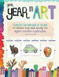 Your Year in Art: A Project for Every Week of the Year to Overcome Blank-Page Anxiety and Inspire Creative Exploration