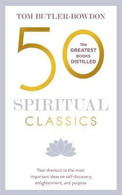 50 Spiritual Classics : Your Shortcut to the Most Important Ideas on Self-discovery, Enlightenment, and Purpose