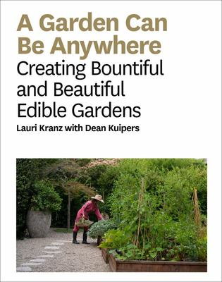 A Garden Can Be Anywhere - Creating Bountiful and Beautiful Edible Gardens