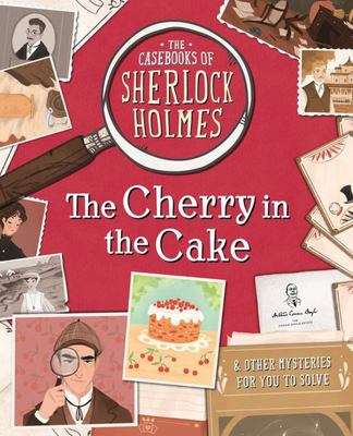 The Cherry in the Cake And Other Mysteries (The Casebooks of Sherlock Holmes)