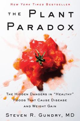 The Plant Paradox: The Hidden Dangers in Healthy Foods That Cause Disease and Weight Gain (PB)