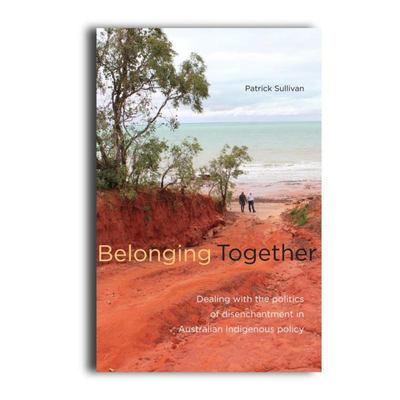 Belonging TogetherDealing with the Politics of Disenchantment in Australian Indigenous Affairs Policy