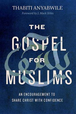 The Gospel for Muslims - An Encouragement to Share Christ with Confidence