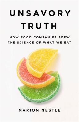Unsavory Truth - How Food Companies Skew the Science of What We Eat