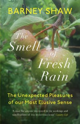 The Smell of Fresh Rain - The Unexpected Pleasures of Our Most Elusive Sense