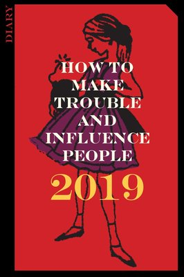 3CR 2019 Diary How to Make Trouble and Influence People