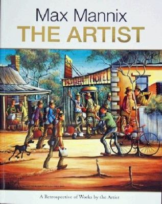 Max Mannix the Artist - A Retrospective of Works by the Artist
