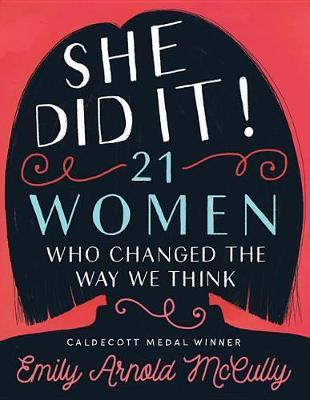 She Did It! - 21 Women Who Changed the Way We Think