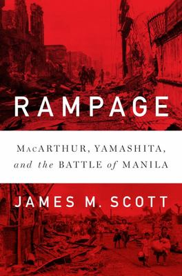 Rampage - MacArthur, Yamashita, and the Battle of Manila