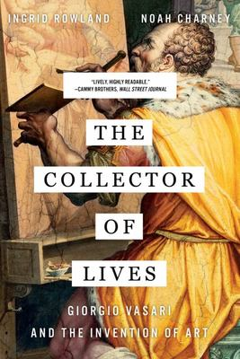 The Collector of Lives - Giorgio Vasari and the Invention of Art