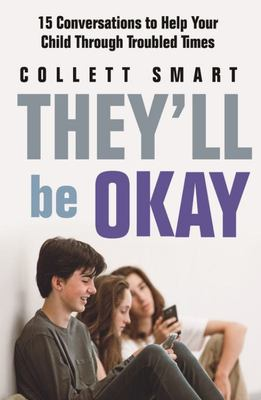 They'll Be Okay: 15 Conversations to Help Your Child Through Troubled Times