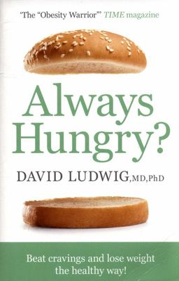 Always Hungry? - Conquer Cravings, Retrain Your Fat Cells and Lose Weight Permanently