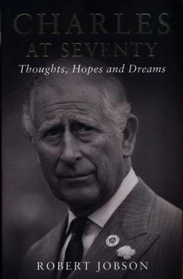 Charles at Seventy - Thoughts, Hopes and Dreams
