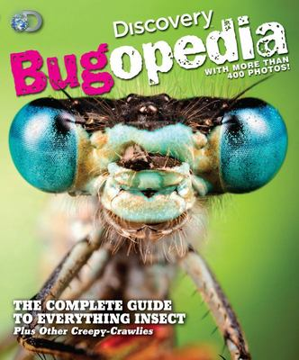 Discovery Bugopedia - The Complete Guide to Everything Bugs, Insects, and Other Creepy Crawlies