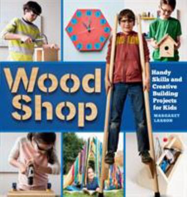 Wood Shop - 18 Creative Building Projects Kids Will Love to Make