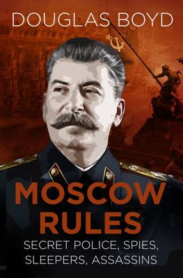 Moscow Rules: Secret Police, Spies, Sleepers, Assassins