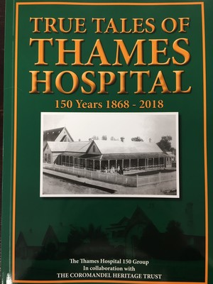 True Tales of Thames Hospital - 150 years 1868-2018