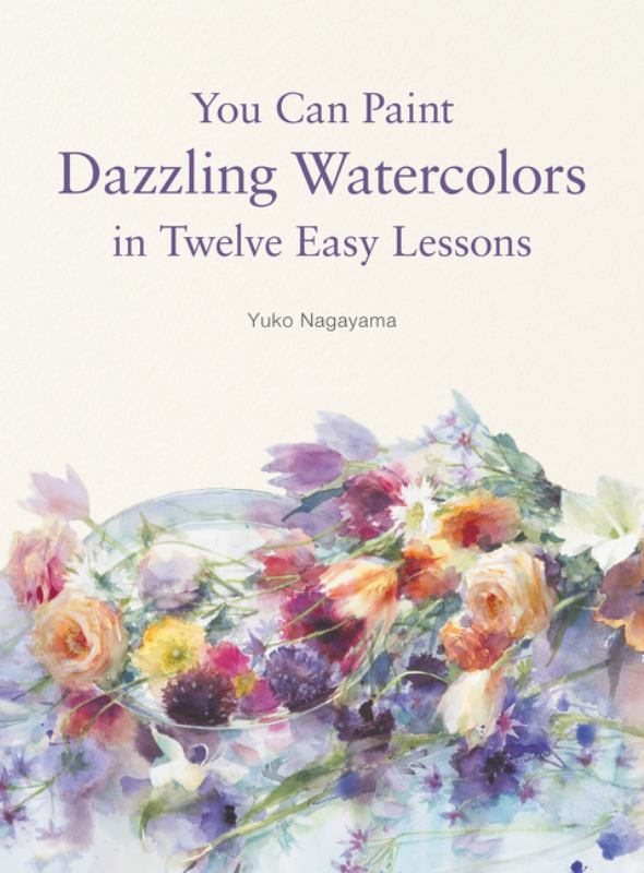 You Can Paint Dazzling Watercolors in Twelve Easy Steps