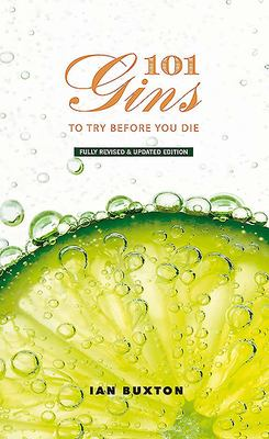 101 Gins to Try Before You Die - Fully Revised and Updated Edition