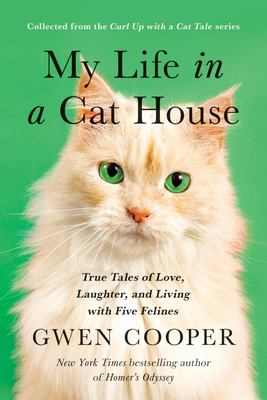 My Life in a Cat House - True Tales of Love, Laughter, and Living with Five Felines