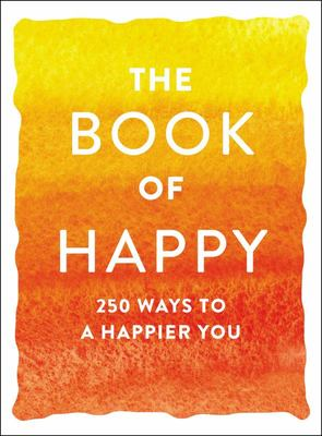 The Book of Happy - 250 Ways to a Happier You
