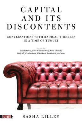Capital and Its Discontents - Conversations with Radical Thinkers in a Time of Tumult