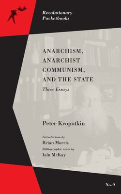Anarchism, Anarchist Communism, and the State - Three Essays