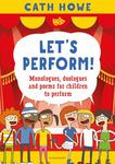 Let's Perform! - Monologues, Duologues and Poems for Children to Perform