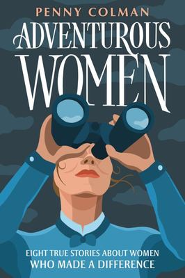 Adventurous Women - Eight True Stories about Women Who Made a Difference