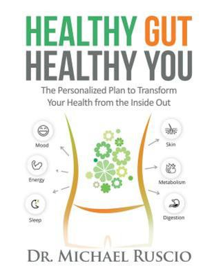 Healthy Gut, Healthy You - The Personalized Plan to Transform Your Health from the Inside Out