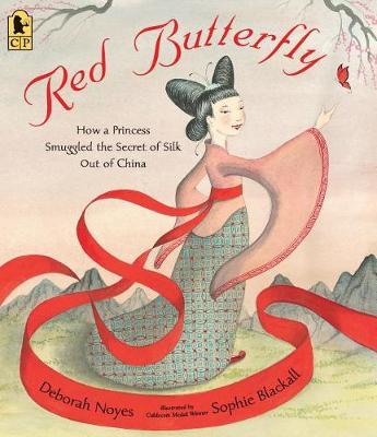 Red Butterfly: How a Princess Smuggled the Secret of Silk Out of China (PB)