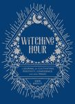 Witching Hour - A Journal for Cultivating Positivity, Confidence, and Other Magic