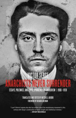 Anarchists Never Surrender - Essays, Polemics, and Correspondence on Anarchism, 1908¿1938