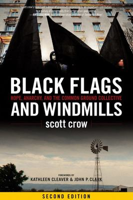 Black Flags and Windmills - Hope, Anarchy, and the Common Ground Collective