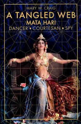 Tangled Web - Mata Hari - Dancer, Courtesan, Spy