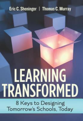 Learning Transformed - 8 Keys to Designing Tomorrow¿s Schools, Today