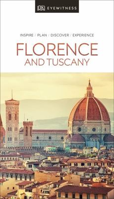 Florence and Tuscany: DK Eyewitness Travel Guide