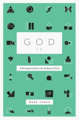 God Is - A Devotional Guide to the Attributes of God