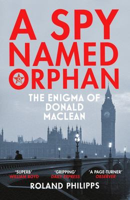 A Spy Named Orphan - The Enigma of Donald Maclean