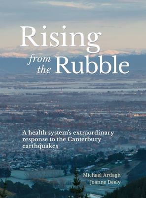 Rising from the Rubble - A Health System's Extraordinary Response to the Canterbury Earthquakes
