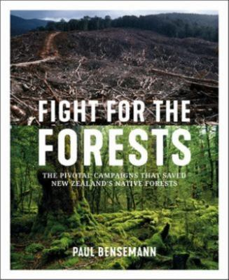 Fight for the Forests: The Pivotal Campaigns That Saved New Zealand's Native Forests