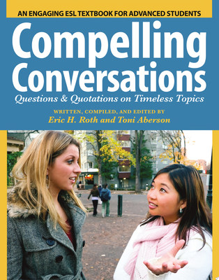 Compelling Conversations - Questions and Quotations on Timeless Topics - an Engaging ESL Textbook for Advanced Students