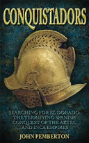 Conquistadores - Searching for el Dorado, the Terrifying Spanish Conquest of the Aztec and Inca Empires Conquest of the Aztec and Inca Empires