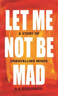 Let Me Not Be Mad: A Story of Unravelling Minds