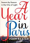 A Year in Paris: Season-By-Season in the City of Light